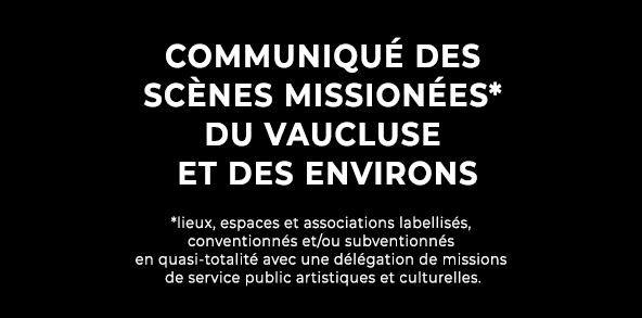 COMMUNIQUÉ DES SCÈNES MISSIONNÉES DU VAUCLUSE ET DES ENVIRONS